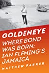 Goldeneye: Where Bond Was Born: Ian F...