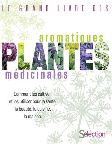 Le grand livre des plantes aromatiques et m dicinales for Plantes aromatiques