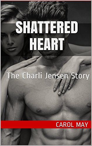 Shattered Heart: The Charli Jensen Story by Carol May ebook deal
