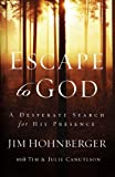 Escape to God: A Desperate Search for His Presence