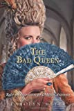The Bad Queen: Rules and Instructions for Marie-Antoinette (0152063765) by Meyer, Carolyn