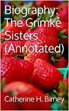 img - for Biography: The Grimk  Sisters (Annotated) book / textbook / text book