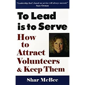 To Lead is to Serve: How to Attract Volunteers and Keep Them