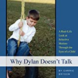 Why Dylan Doesn't Talk: A Real-Life Look at Selective Mutism Through the Eyes of a Child