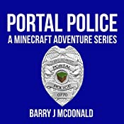 Portal Police: Minecraft Adventure Series, Book 1 | Barry J. McDonald