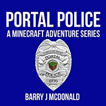 Portal Police: Minecraft Adventure Series, Book 1 (       UNABRIDGED) by Barry J. McDonald Narrated by Johanna Oosterwyk
