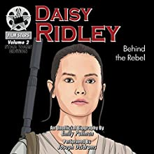 Daisy Ridley: Behind the Rebel, FilmStars, Volume 2 Audiobook by Emily Pullman Narrated by Joseph Dzidrums