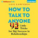 How to Talk to Anyone: 92 Little Tricks for Big Success in Relationships (       UNABRIDGED) by Leil Lowndes Narrated by Joyce Bean, Leil Lowndes