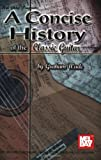 Concise History of Classic Guitar (Concise Series)