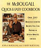 The McDougall Quick & Easy Cookbook: Over 300 Delicious Low - Fat Recipes You Can Prepare in Fifteen Minutes or Less