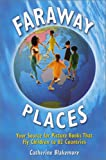 Faraway Places: Your Source for Picture Books That Fly Children to 82 Countries