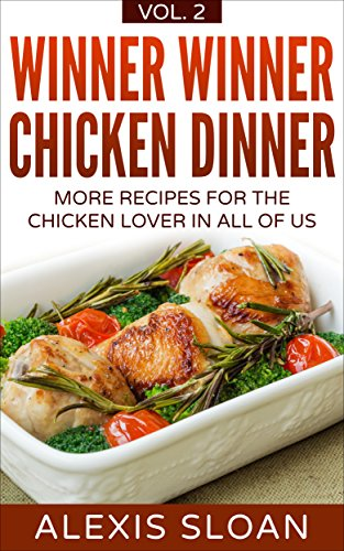 Winner Winner Chicken Dinner: More Recipes for the Chicken Lover In All of Us by Alexis Sloan
