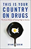 This Is Your Country on Drugs: The Secret History of Getting High in America by Ryan Grim