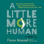 A Little More Human | Fiona Maazel