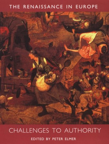 Challenges to Authority: The Renaissance in Europe: A Cultural Enquiry, Volume 3 (Renaissance in Europe series)