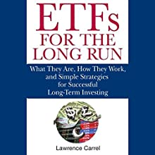 ETFs for the Long Run: What They Are, How They Work, and Simple Strategies for Successful Long-Term Investing Audiobook by Lawrence Carrel Narrated by Stow Lovejoy