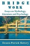 img - for Bridge Work: Essays on Mythology, Literature and Psychology book / textbook / text book