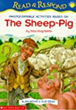 Dick King-Smith The Sheep-Pig: Photocopiable Activities Based on The Sheep-Pig (Read & Respond - Advanced)