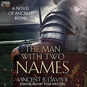 The Man with Two Names: A Novel of Ancient Rome: The Sertorius Scrolls, Volume 1 Hörbuch von Vincent Davis Gesprochen von:  Tom Weitzel, Punch Audio