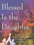Blessed is the Daughter, 8th Edition