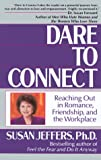 Dare to Connect: Reaching Out in Romance, Friendship, and the Workplace (0449905438) by Jeffers, Susan