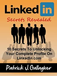 LinkedIn Secrets Revealed: 10 Secrets To Unlocking Your Complete Profile on LinkedIn.com