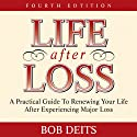Life After Loss: A Practical Guide to Renewing Your Life After Experiencing Major Loss (       UNABRIDGED) by Bob Deits Narrated by Steve Blane