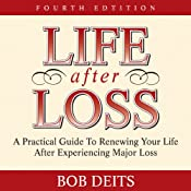 Life After Loss: A Practical Guide to Renewing Your Life After Experiencing Major Loss | [Bob Deits]