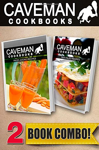 Paleo Juicing Recipes and Raw Paleo Recipes: 2 Book Combo (Caveman Cookbooks ) by Angela Anottacelli