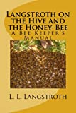 Langstroth on the Hive and the Honey-Bee: A Bee Keeper s Manual