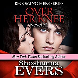 Over Her Knee (Novella 1): Dominatrix Fantasy Series, a FemDom BDSM Erotica Novella, #1 | [Shoshanna Evers]
