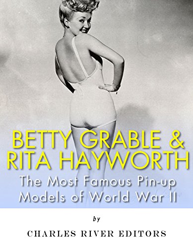 Free Kindle Book : Betty Grable & Rita Hayworth: The Most Famous Pin-Up Models of World War II