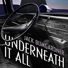 Underneath It All: A Crosby Comeaux Mystery Audiobook by Jack Bumgardner Narrated by  Matyas J.