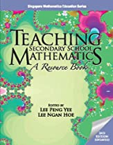 Teaching Secondary School Mathematics Ed. by Lee Peng Yee