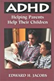 ADHD: Helping Parents Help Their Children