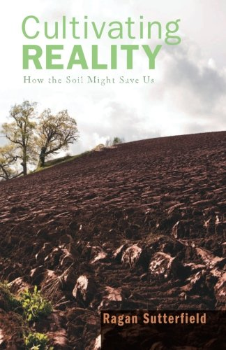 Cultivating Reality: How the Soil Might Save Us PDF