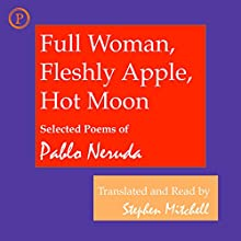 Full Woman, Fleshly Apple, Hot Moon: Selected Poems of Pablo Neruda Audiobook by Pablo Neruda, Stephen Mitchell (translator) Narrated by Stephen Mitchell