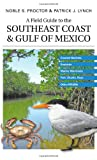 img - for A Field Guide to the Southeast Coast & Gulf of Mexico: Coastal Habitats, Seabirds, Marine Mammals, Fish, & Other Wildlife book / textbook / text book