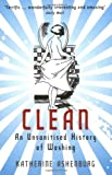 img - for Clean: An Unsanitised History of Washing by Ashenburg, Katherine (2009) Paperback book / textbook / text book
