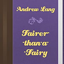 Andrew Lang: Fairer-Than-a-Fairy (       UNABRIDGED) by Andrew Lang Narrated by Anastasia Bertollo