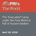 This 'Evacuated' Camp under the Paris Metro Is Full of Asylum-Seekers | Adeline Sire