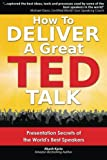 How to Deliver a Great TED Talk: Presentation Secrets of the Worlds Best Speakers
