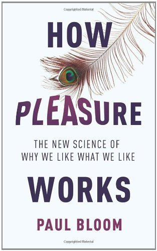 How Pleasure Works: The New Science of Why We Like What We Like