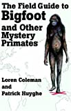 The Field Guide to Bigfoot and Other Mystery Primates (1933665122) by Coleman, Loren