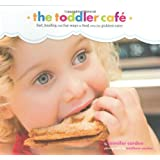 Toddler Caf�: Fast, Healthy, and Fun Ways to Feed Even the Pickiest Eater ~ Jennifer Carden