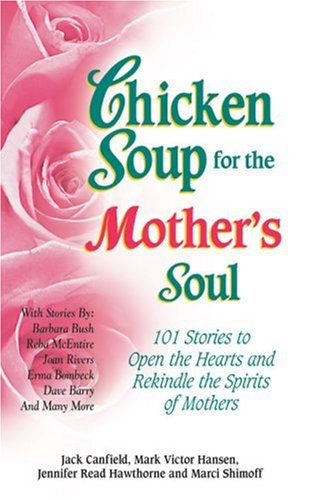 Chicken Soup for the Mother's Soul (Chicken Soup for the Soul), JACK CANFIELD, MARK VICTOR HANSEN, JENNIFER HAWTHORNE, MARCI SHIMOFF