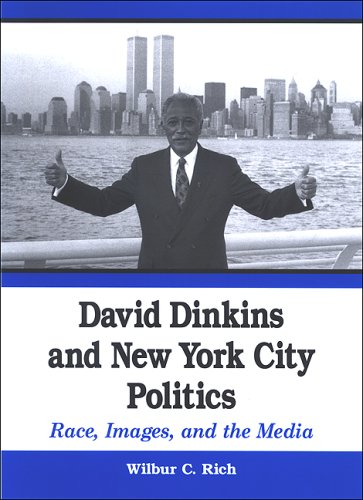 David Dinkins and New York City Politics: Race, Images, and the Media