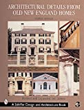 img - for Architectural Details from Old New England Homes (Schiffer Book for Woodcarvers) book / textbook / text book