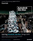 Autodesk Learning Autodesk 3ds Max Design 2010: Essentials: The Official Autodesk 3ds Max Training Guide