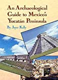 Joyce Kelly An Archaeological Guide to Mexico's Yucatan Peninsula
